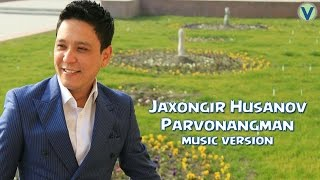 Jaxongir Husanov - Parvonangman | Жахонгир Хусанов - Парвонангман (music version) 2017