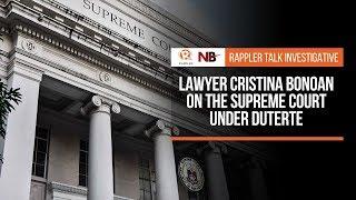 Rappler Talk: Lawyer Cristina Bonoan on the Supreme Court under Duterte