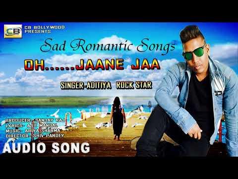 ROMANTIC HINDI SONGS 2018 -#Aditiya Rock Star/ Oh...Jaane Jaa|| HINDI Sad Love Songs 2018 -