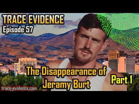Trace Evidence - 057 - The Disappearance of Jeramy Burt - Part 1