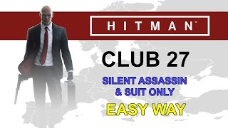 Hitman - EASY WAY - Silent Assassin and Suit Only in Club 27 Mission (Bangkok)