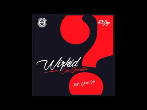 Wizkid - One Question Ft. Yemi Sax (OFFICIAL 2014)