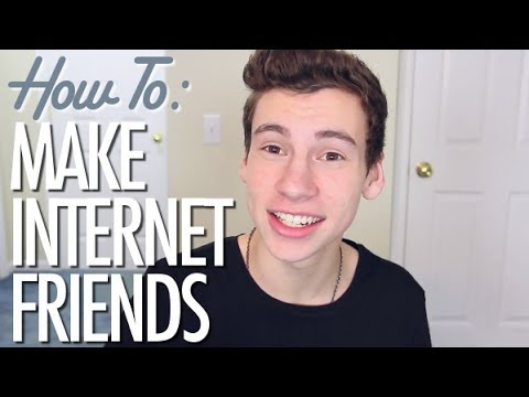 HOW TO MAKE INTERNET FRIENDS