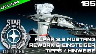 STAR CITIZEN 3.3 [Let's Show] #185 ⭐ ALPHA 3.3 MUSTANG & EINSTEIGER TIPPS | Gameplay Deutsch/German