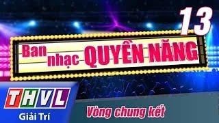 THVL | Ban nhạc quyền năng - Tập 13: Vòng chung kết