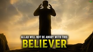 ALLAH WILL NOT BECOME ANGRY WITH THIS BELIEVER