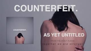 Counterfeit - As Yet Untitled (Official Audio)