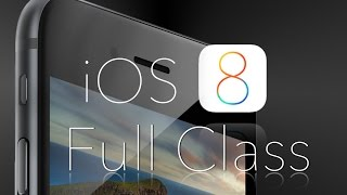 New to iOS 8 FULL CLASS and Tutorial