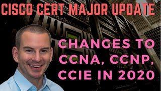 Cisco CCNA, CCNP, CCIE Certification MAJOR Update - Changes in 2020
