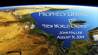 "2014 08 31 John Haller Prophecy Update: ""New World DisOrder"""
