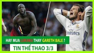 TIN BÓNG ĐÁ - THỂ THAO 3/3 | Lukaku thăng hoa | Siêu kinh điển xuống cấp như Gareth Bale
