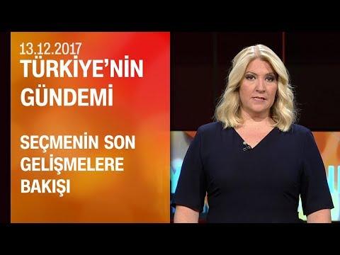 Seçmenin son gelişmelere bakışı - Türkiye'nin Gündemi 13.12.2017 Çarşamba