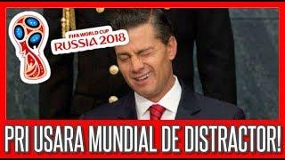 Elecciones México 2018 PRI Usara el Mundial Rusia 2018 Como Distractor