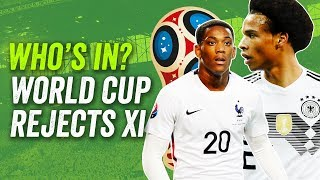 World Cup 2018 Rejects XI The BEST players including Martial, Sané and more!