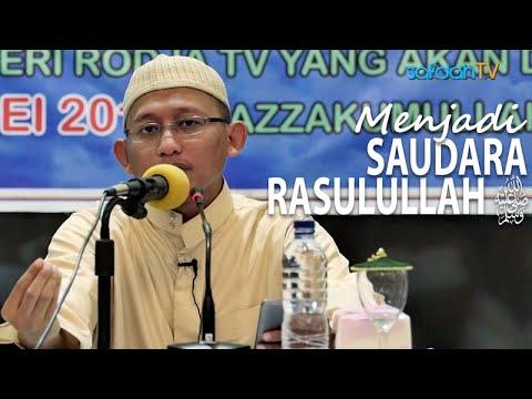 Kajian Islam: Menjadi Saudara Rasulullah - Ustadz Badru Salam, Lc