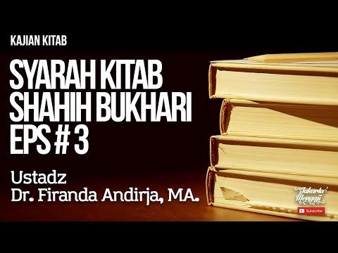 Kajian Kitab : Syarah Kitab Shahih Bukhari Eps#3 - Ustadz Dr. Firanda Andirja, MA.