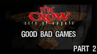 The Crow City of Angels Part 2 - Good Bad Games