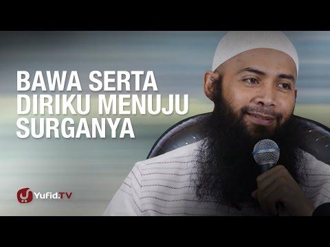 Kajian Umum: Bawa Serta Diriku Menuju Surga-Nya; Ustadz Syafiq Riza Basalamah, MA