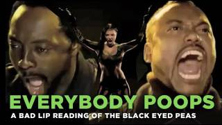 """Everybody Poops"" - a bad lip reading of the Black Eyed Peas"