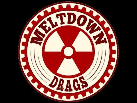 Meltdown Drags 2018 - Saturday 7/21/2018