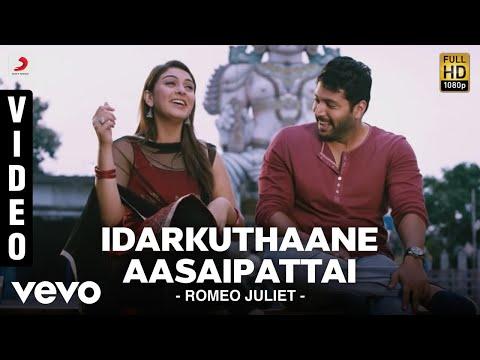 Romeo Juliet - Idarkuthaane Aasaipattai Video | Jayam Ravi, Hansika | D. Imman