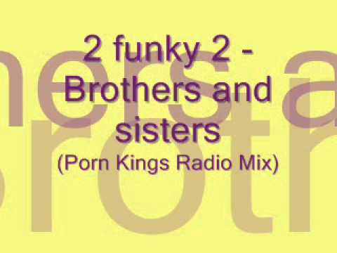 2 Funky 2 - Brothers And Sisters (porn Kings Radio Mix) video