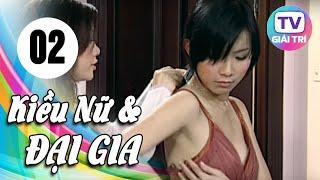 Kiều Nữ Và Đại Gia - Tập 2 | Phim Hay Việt Nam 2019