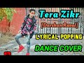 Tera Zikr || Dance Cover || Darshan Raval || Theme Memory || Lyrical Popping | New Year Special | HD