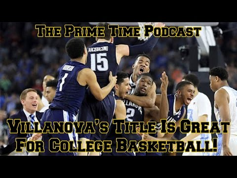 Villanova's Title Is Great For College Basketball!