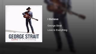 George Strait I Believe