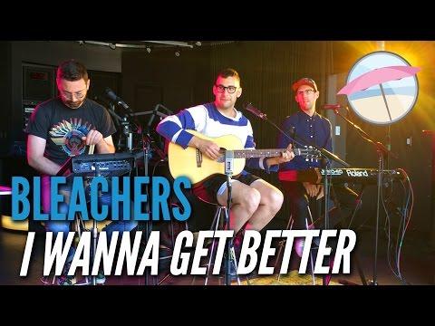 Bleachers - I Wanna Get Better