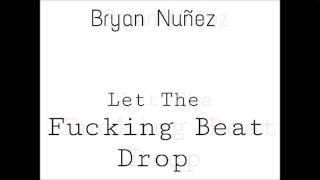 Bryan Nuñez - Let The Fucking Beat Drop