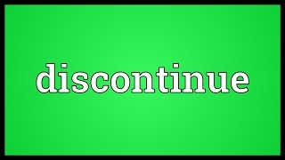 Discontinue Meaning