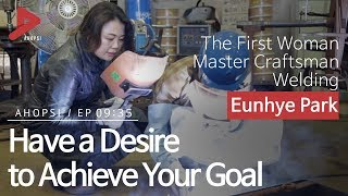 Have a Desire to Achieve Your Goal: The First Korean Woman Master Craftsman Welding (ENG)