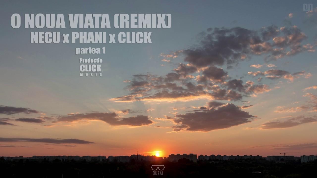 O noua viata (Remix Pt.1) - Necu, Phani & Click