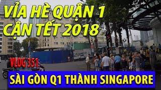 SÀI GÒN quận 1 không thể biến thành SINGAPORE - VỈA HÈ quận 1 ngày cận TẾT 2018 I cuộc sống sài gòn