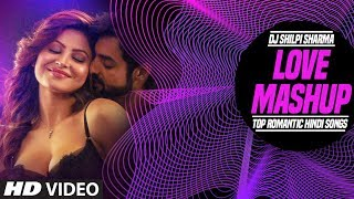 Love Mashup  Top Romantic Hindi Songs  DJ Shilpi S
