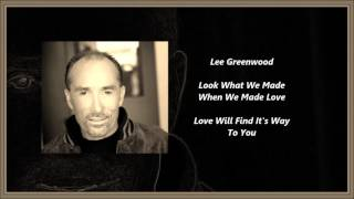 Watch Lee Greenwood Look What We Made when We Made Love video