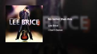 Lee Brice No Better Than This