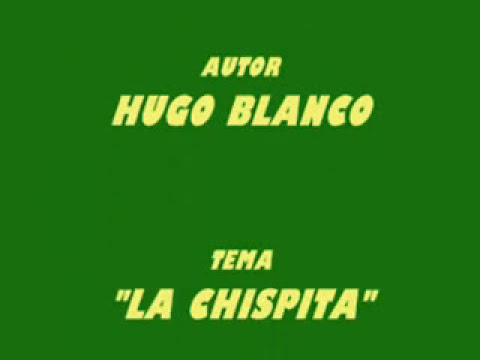 HUGO BLANCO - LA CHISPITA