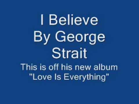 George Strait - I Believe