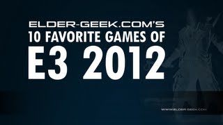 Elder-Geek.com's Top 10 Favorite Games from E3 2012