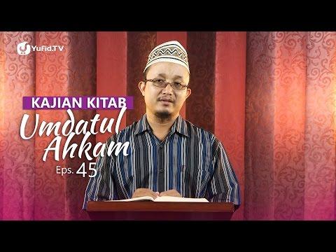 Kajian Kitab: Umdatul Ahkam - Ustadz Aris Munandar, Eps. 45