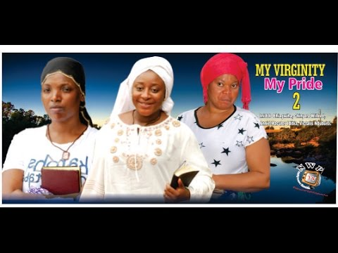 My Virginity My Pride 2     - 2014 Latest Nigerian Nollywood Movie