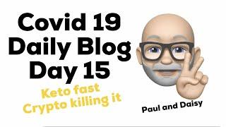 Covid-19 Daily Blog Day 15 Keto 36 hr fast crypto killing it, market up