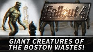 Fallout 4 : GIANT Creatures You May See in Boston! (Speculation)