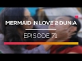 Mermaid In Love 2 Dunia   Episode 71