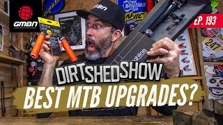 Best MTB Upgrades For Your Bike | Dirt Shed Show Ep.193