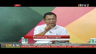"21ST AUGUST  2019 DISCUSSION HOUR TOPIC: ""WILL IM- CENTER SOLUTION AFFECT MANIPUR ?"""