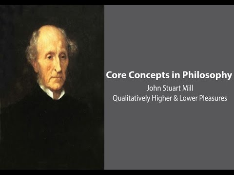 Philosophy Core Concepts: John Stuart Mill, Qualitatively Higher and Lower Pleasures